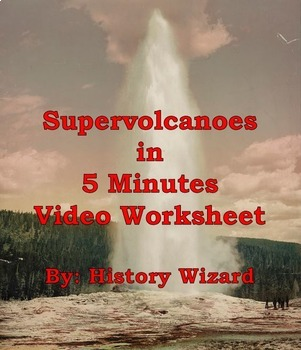 Supervolcanoes in Five Minutes Video Worksheet