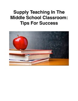 Supply/Substitute Teaching In The Middle School Classroom:  Tips For Success