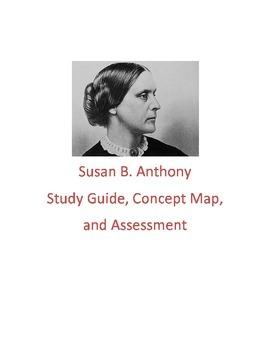 Susan B. Anthony Study Guide, Concept Map, and Assessment