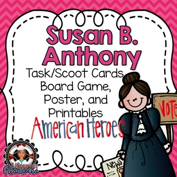 Susan B. Anthony Task Cards and Game, Reading Passage with Questions, and Poster