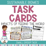Sustainable Biomes Impacts of Feeding the World Task Cards