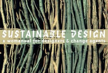 Sustainable Design: a Womanual for Designers & Change Agents