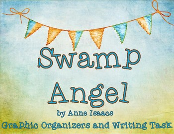 Swamp Angel by Anne Isaacs Graphic Organizers and Writing Task