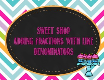 Sweet Shop Adding Fractions with like Denominators Task Cards