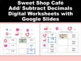 Sweet Shop Cafe Add/ Subtract Decimals- Digital Worksheets with Google Slides