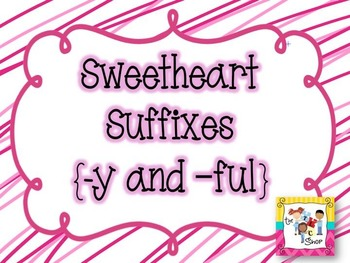 Sweetheart Suffixes: [-y] and [-ful]