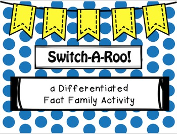 Switch-A-Roo! Differentiated Fact Family, Addition Math Activity