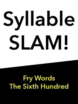 Syllable Slam! Sixth Hundred Fry Words