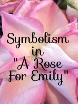 Symbolism in A Rose For Emily