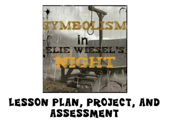Symbolism in Elie Wiesel\'s Night Lesson Plan, Project, and Rubric