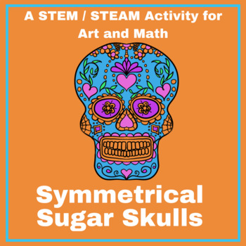 Symmetrical Sugar Skull - A STEM / STEAM Lesson for Día de los Muertos