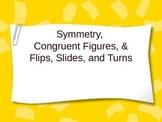 Symmetry, Congruent Figures, &  Flip, Slide, Turn Powerpoint