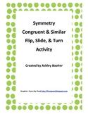 Symmetry, Congruent vs. Similar, Flip, Slide, Turn Activity