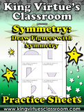 Symmetry: Draw Figures with Symmetry Practice Sheets - King Virtue's Classroom