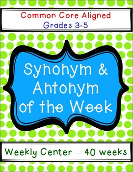 Synonym & Antonym of the Week - Common Core Aligned - Year-Long Center!