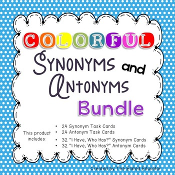 Synonym and Antonym Task Cards and I Have, Who Has Activity Bundle