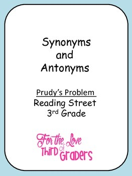 Synonym and Antonyms Prudy's Problem Unit 2 Reading Street 3rd Grade