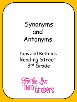 Synonym and Antonyms Tops and Bottoms Unit 2 Reading Street 3rd Grade