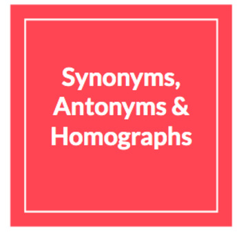 Synonyms, Antonyms & Homographs