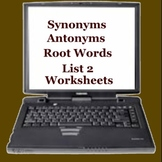 Synonyms Antonyms Root Words Worksheet List 2 -  ELEMENTARY  MIDDLE  HIGH