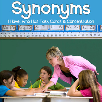 Synonyms: I Have-Who Has, Task Cards and Concentration Cards