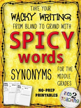 Synonyms (Middle Grades) - Using SPICY WORDS in your WACKY WRITING