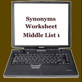 Synonyms Worksheet Middle List 1 -  ELEMENTARY  MIDDLE  HIGH