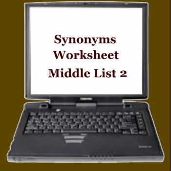 Synonyms Worksheet Middle List 2 -  ELEMENTARY  MIDDLE  HIGH
