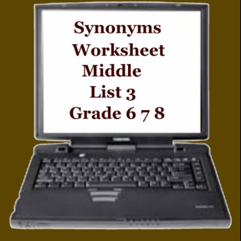 Synonyms Worksheet Middle List 3 -  ELEMENTARY  MIDDLE  HIGH