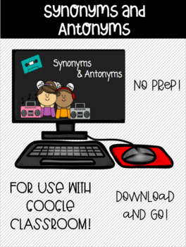 Synonyms and Antonyms: Google Classroom!