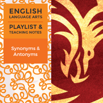 Synonyms and Antonyms - Playlist and Teaching Notes