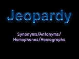 Synonyms/Antonyms/Homophones/Homographs Jeopardy