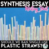 Synthesis Essay Unit - Should We Ban Single-Use Plastic Straws?