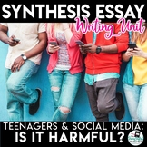 Synthesis Essay Unit - Teens and Social Media: Harmful or
