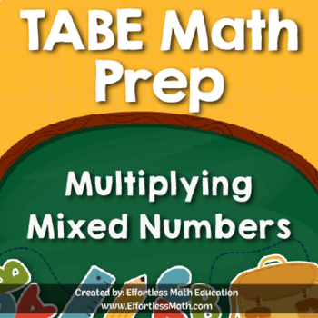 TABE Mathematics Prep: Multiplying Mixed Numbers
