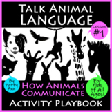 TALK ANIMAL LANGUAGE #1 How to Communicate *Activity Playb