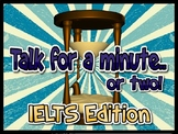 Talk for a Minute or Two - IELTS EDITION  (Speaking Practice)