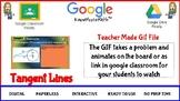 TANGENT LINES TEACHER MADE GIF FILE