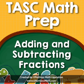 TASC Math Prep: Adding and Subtracting Fractions