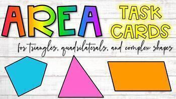 TASK CARDS for AREA of Triangles, Quadrilaterals, and Complex Figures