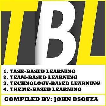 TBL: TASK/TEAM/TECHNOLOGY/THEME-BASED LEARNING