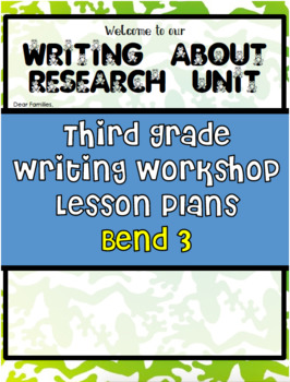 TC Writing About Research Writing Workshop Unit Bend 3 Grade 3 EDITABLE
