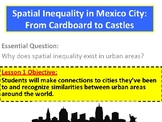 Spatial Inequality in Mexico City: From Cardboard to Castl