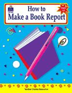 How to Make a Book Report, Grades 6-8