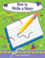 How to Write a Story, Grades 1-3