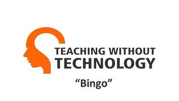 TEACHING WITHOUT TECHNOLOGY (ACTIVITY: BINGO)