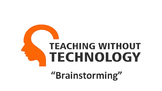 TEACHING WITHOUT TECHNOLOGY (ACTIVITY: BRAINSTORMING)