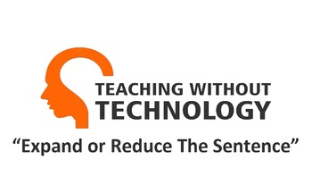 TEACHING WITHOUT TECHNOLOGY (ACTIVITY: EXPAND OR REDUCE THE SENTENCE)