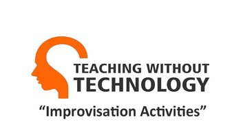 TEACHING WITHOUT TECHNOLOGY (ACTIVITY : IMPROVISATION ACTIVITIES)