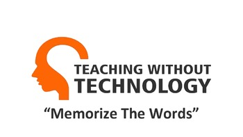TEACHING WITHOUT TECHNOLOGY (ACTIVITY: MEMORIZE THE WORDS)